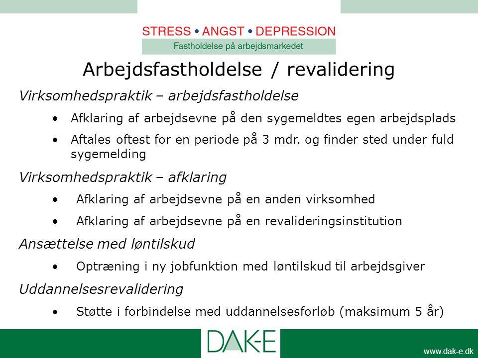 www.dak-e.dk Arbejdsfastholdelse / revalidering Virksomhedspraktik – arbejdsfastholdelse •Afklaring af arbejdsevne på den sygemeldtes egen arbejdsplad
