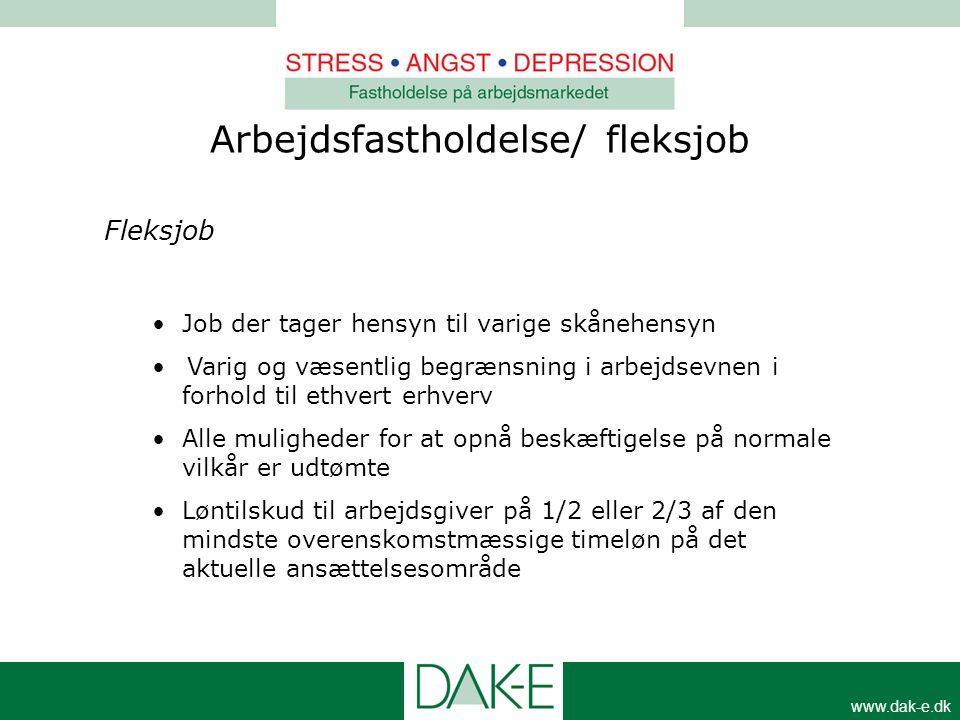 www.dak-e.dk Fleksjob •Job der tager hensyn til varige skånehensyn •Varig og væsentlig begrænsning i arbejdsevnen i forhold til ethvert erhverv •Alle