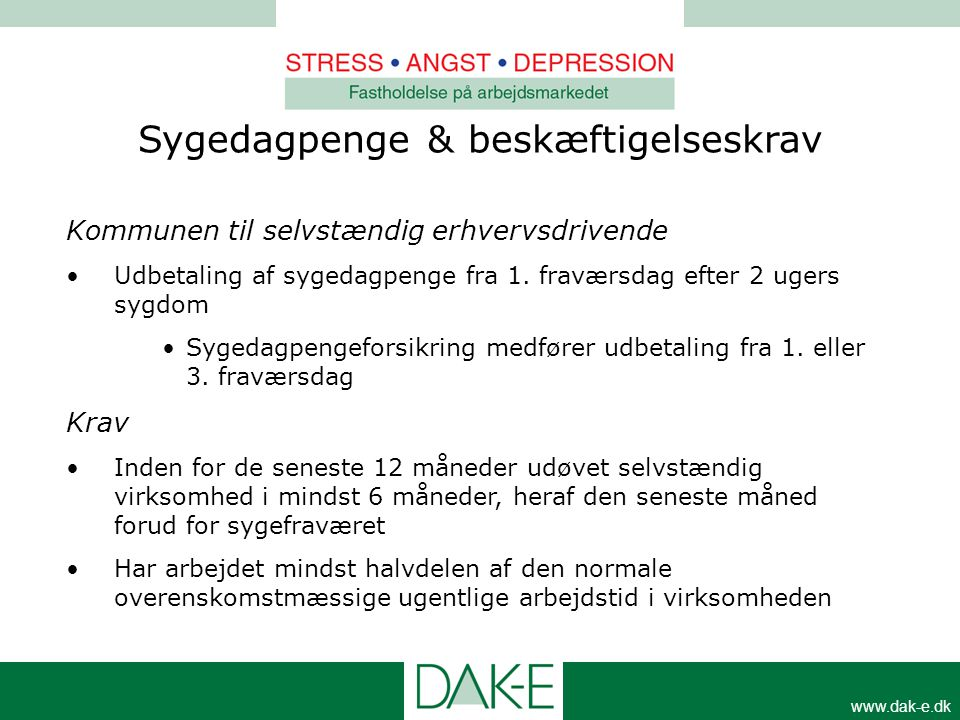 www.dak-e.dk Kommunen til selvstændig erhvervsdrivende •Udbetaling af sygedagpenge fra 1. fraværsdag efter 2 ugers sygdom •Sygedagpengeforsikring medf
