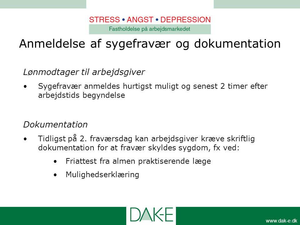www.dak-e.dk Lønmodtager til arbejdsgiver •Sygefravær anmeldes hurtigst muligt og senest 2 timer efter arbejdstids begyndelse Dokumentation •Tidligst
