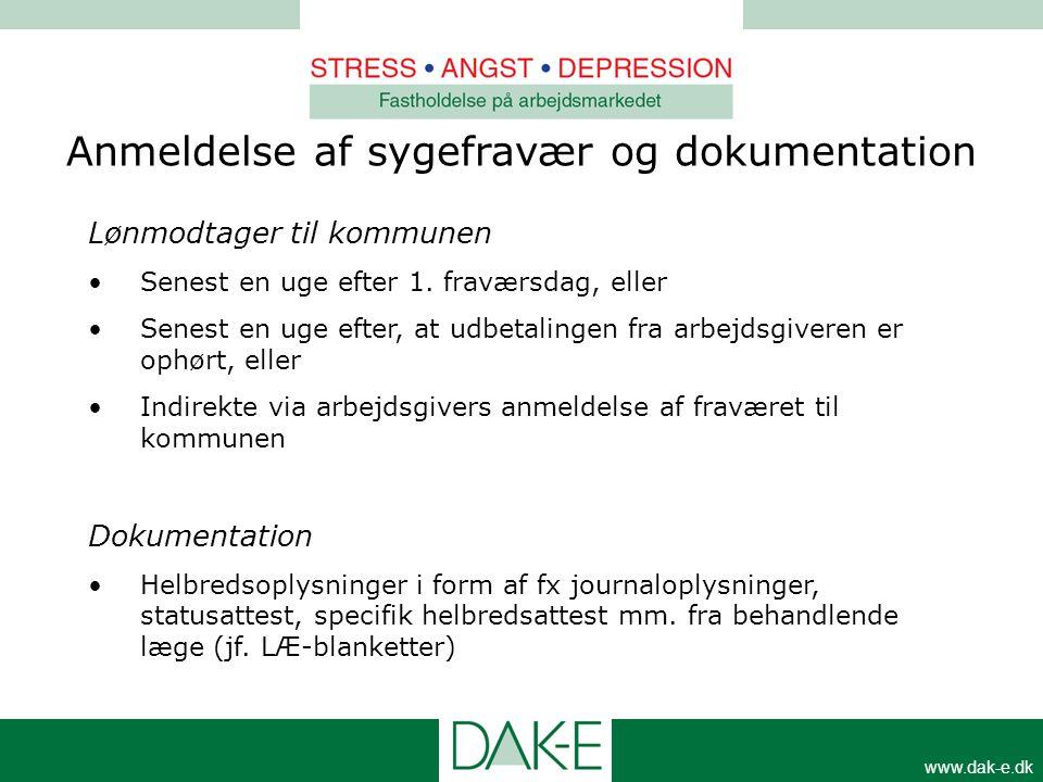 www.dak-e.dk Anmeldelse af sygefravær og dokumentation Lønmodtager til kommunen •Senest en uge efter 1. fraværsdag, eller •Senest en uge efter, at udb