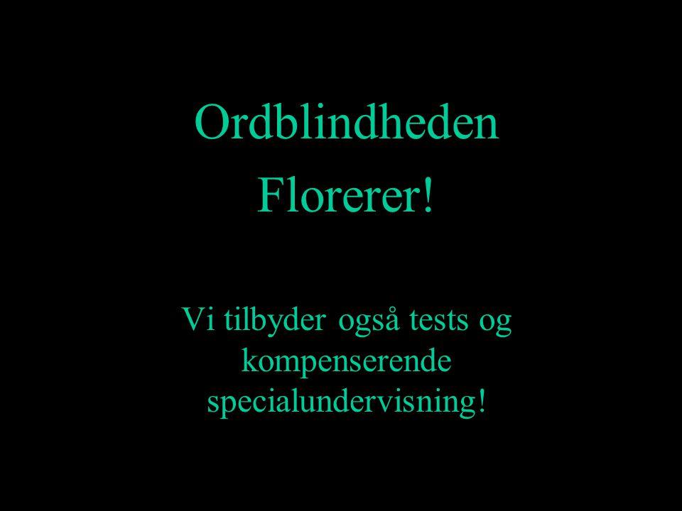 Ordblindheden Florerer! Vi tilbyder også tests og kompenserende specialundervisning!