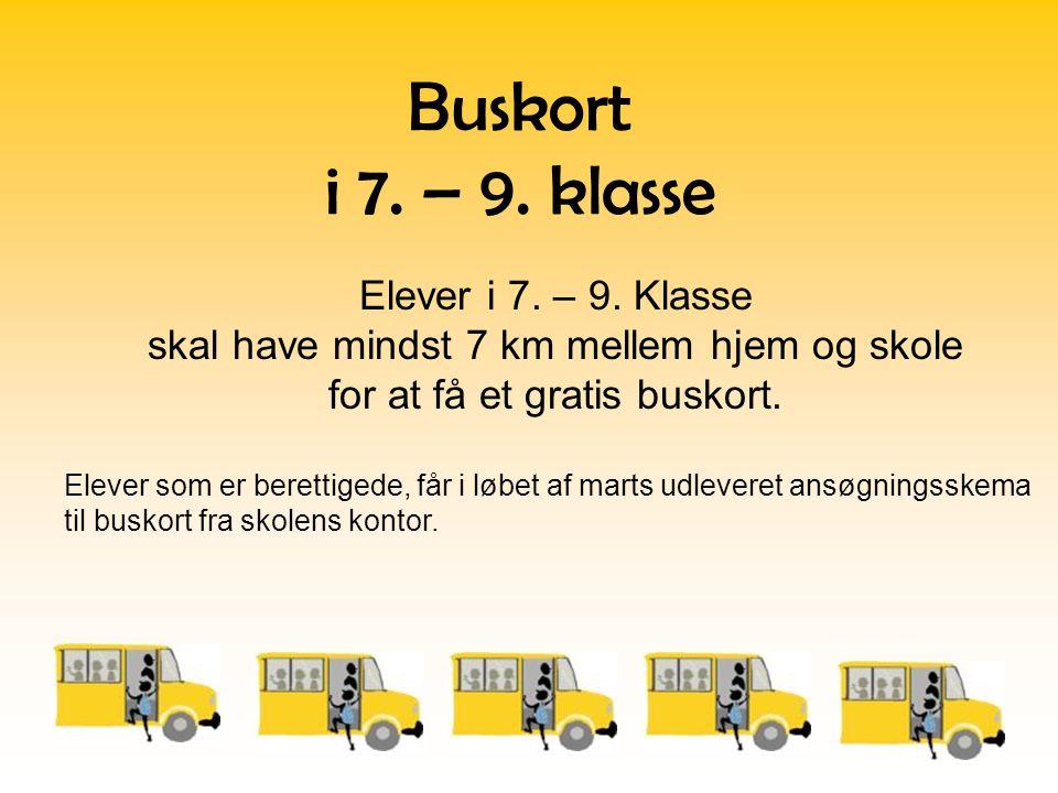 Buskort i 7. – 9. klasse Elever i 7. – 9. Klasse skal have mindst 7 km mellem hjem og skole for at få et gratis buskort. Elever som er berettigede, få