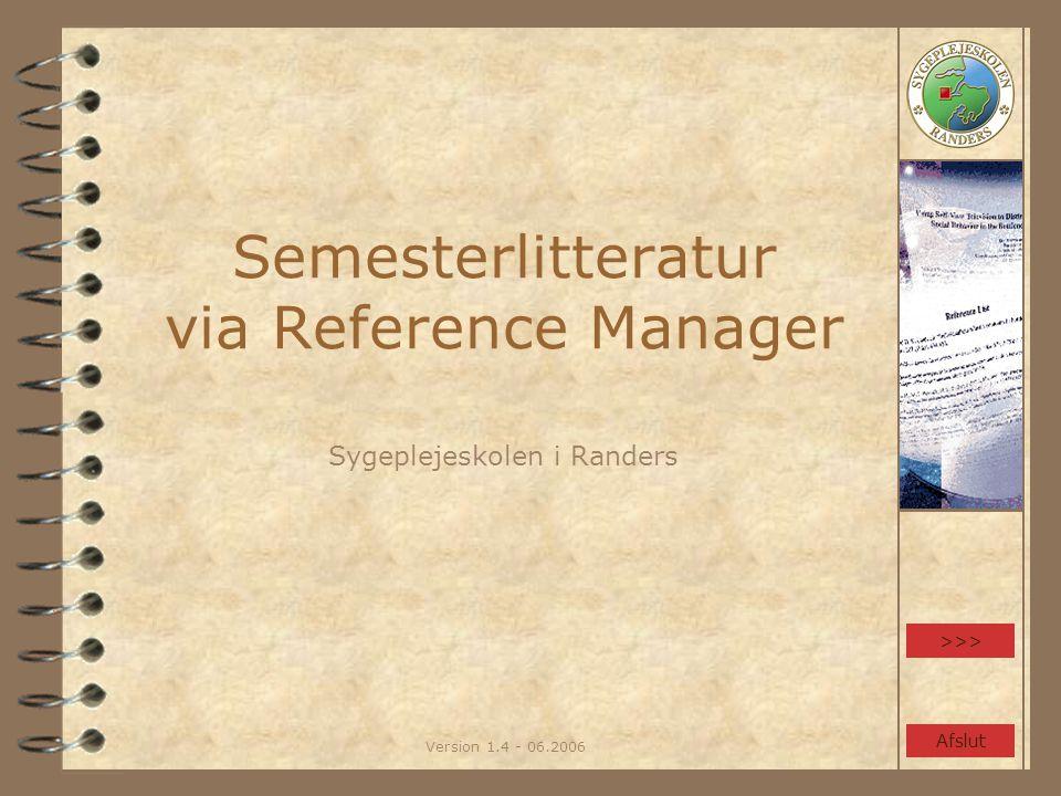Version 1.4 - 06.2006 Semesterlitteratur via Reference Manager Sygeplejeskolen i Randers >>> Afslut
