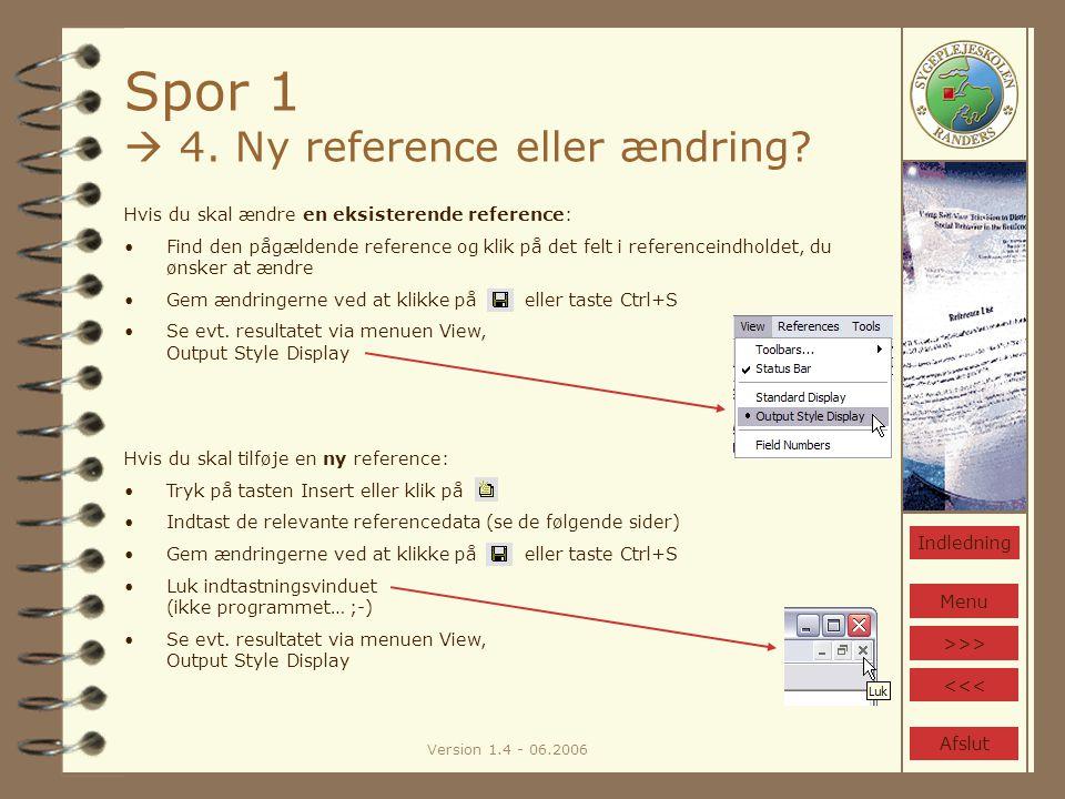 Version 1.4 - 06.2006 Spor 1  4. Ny reference eller ændring.