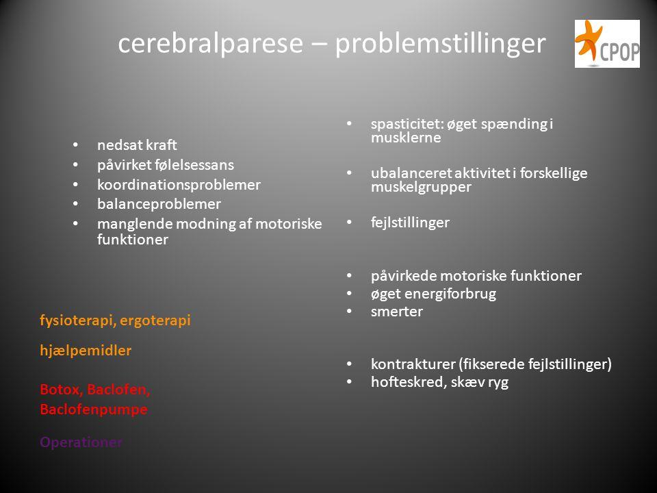 cerebralparese – problemstillinger • nedsat kraft • påvirket følelsessans • koordinationsproblemer • balanceproblemer • manglende modning af motoriske