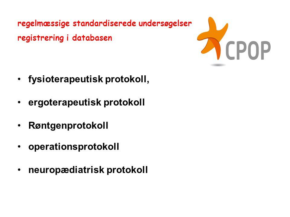 •fysioterapeutisk protokoll, •ergoterapeutisk protokoll •Røntgenprotokoll •operationsprotokoll •neuropædiatrisk protokoll regelmæssige standardiserede undersøgelser registrering i databasen
