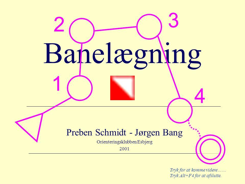 Tryk for at komme videre…… Tryk Alt+F4 for at afslutte. Banelægning Preben Schmidt - Jørgen Bang Orienteringsklubben Esbjerg 2001 1 2 3 4