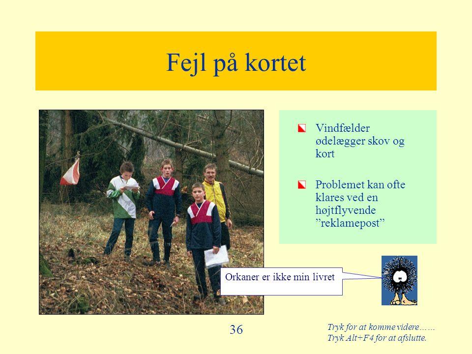 Tryk for at komme videre…… Tryk Alt+F4 for at afslutte. 36 Fejl på kortet Vindfælder ødelægger skov og kort Problemet kan ofte klares ved en højtflyve