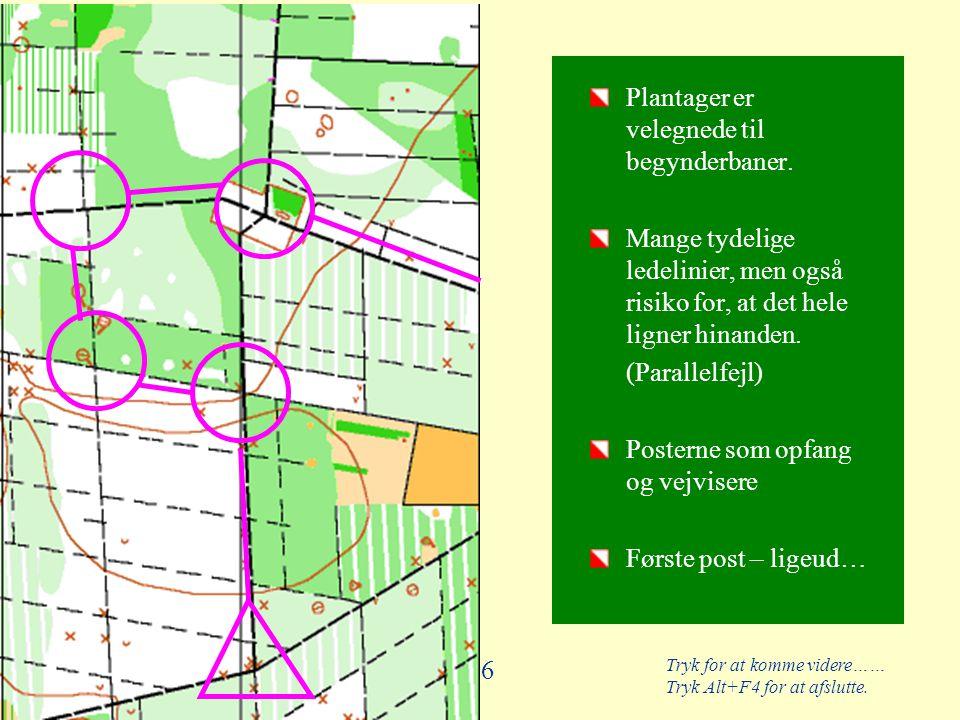 Tryk for at komme videre…… Tryk Alt+F4 for at afslutte. 46 Plantager er velegnede til begynderbaner. Mange tydelige ledelinier, men også risiko for, a