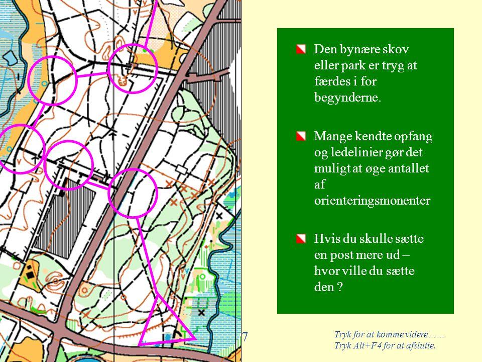 Tryk for at komme videre…… Tryk Alt+F4 for at afslutte. 47 Den bynære skov eller park er tryg at færdes i for begynderne. Mange kendte opfang og ledel