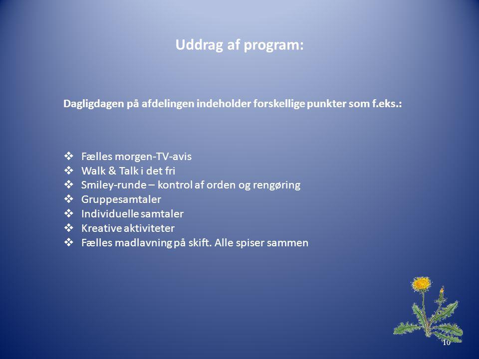 Uddrag af program: Dagligdagen på afdelingen indeholder forskellige punkter som f.eks.:  Fælles morgen-TV-avis  Walk & Talk i det fri  Smiley-runde