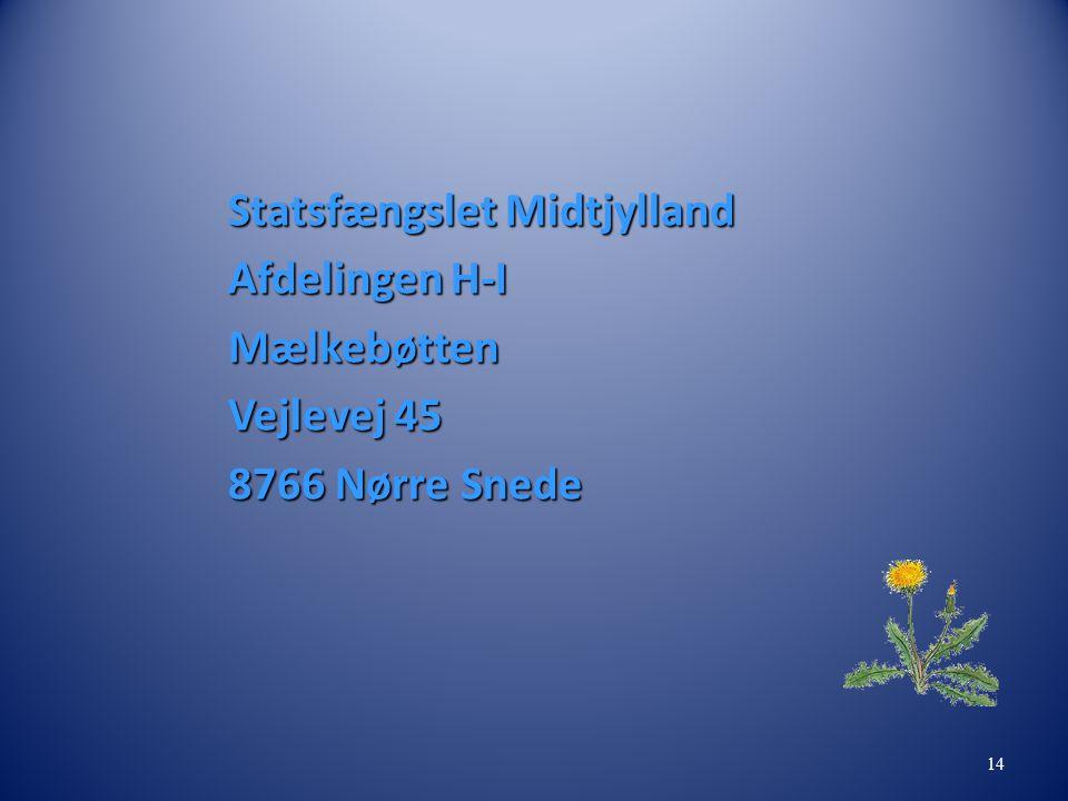 Statsfængslet Midtjylland Afdelingen H-I Mælkebøtten Vejlevej 45 8766 Nørre Snede 14