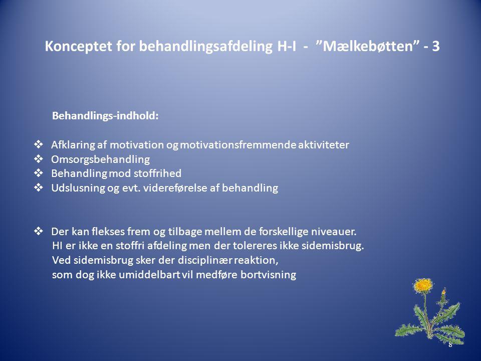 Konceptet for behandlingsafdeling H-I - Mælkebøtten - 3 Behandlings-indhold:  Afklaring af motivation og motivationsfremmende aktiviteter  Omsorgsbehandling  Behandling mod stoffrihed  Udslusning og evt.