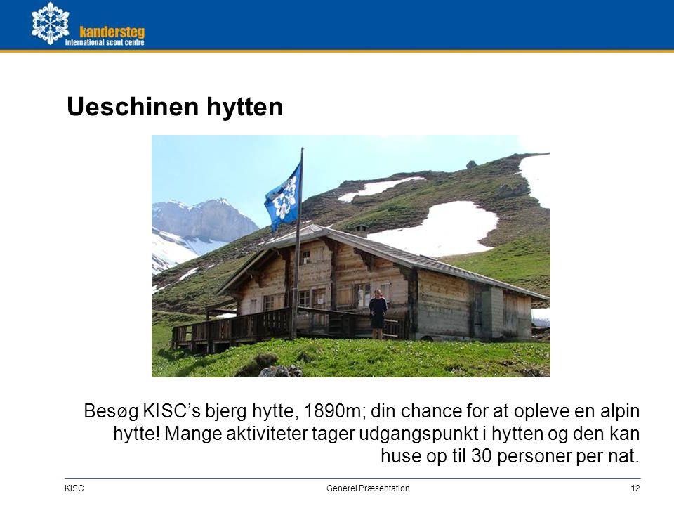KISC Generel Præsentation12 Ueschinen hytten Besøg KISC's bjerg hytte, 1890m; din chance for at opleve en alpin hytte! Mange aktiviteter tager udgangs