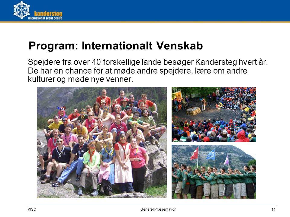KISC Generel Præsentation14 Program: Internationalt Venskab Spejdere fra over 40 forskellige lande besøger Kandersteg hvert år. De har en chance for a