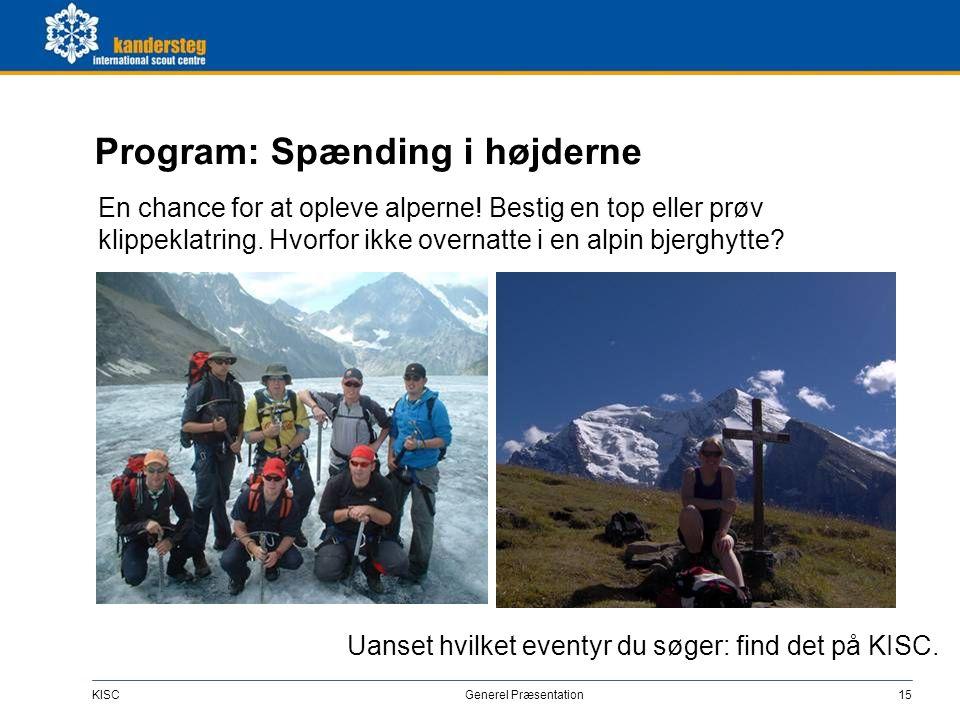 KISC Generel Præsentation15 Program: Spænding i højderne En chance for at opleve alperne! Bestig en top eller prøv klippeklatring. Hvorfor ikke overna