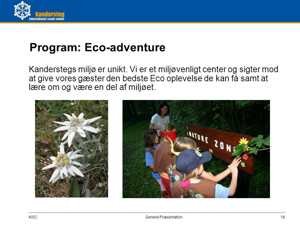 KISC Generel Præsentation16 Program: Eco-adventure Kanderstegs miljø er unikt. Vi er et miljøvenligt center og sigter mod at give vores gæster den bed