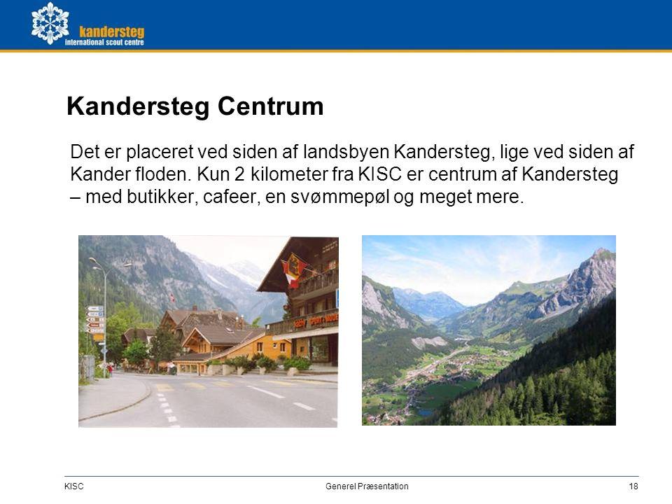 KISC Generel Præsentation18 Kandersteg Centrum Det er placeret ved siden af landsbyen Kandersteg, lige ved siden af Kander floden. Kun 2 kilometer fra