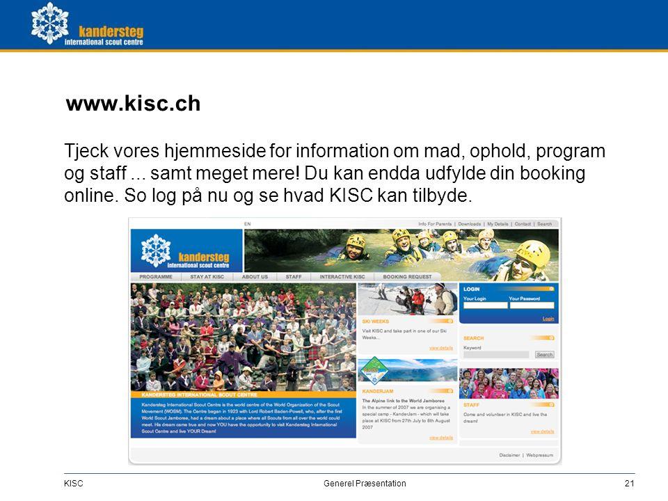 KISC Generel Præsentation21 www.kisc.ch Tjeck vores hjemmeside for information om mad, ophold, program og staff... samt meget mere! Du kan endda udfyl