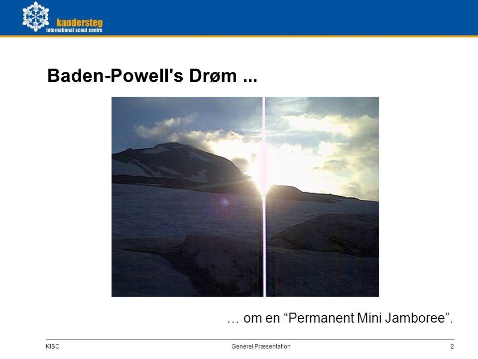 """KISC Generel Præsentation2 Baden-Powell's Drøm... … om en """"Permanent Mini Jamboree""""."""