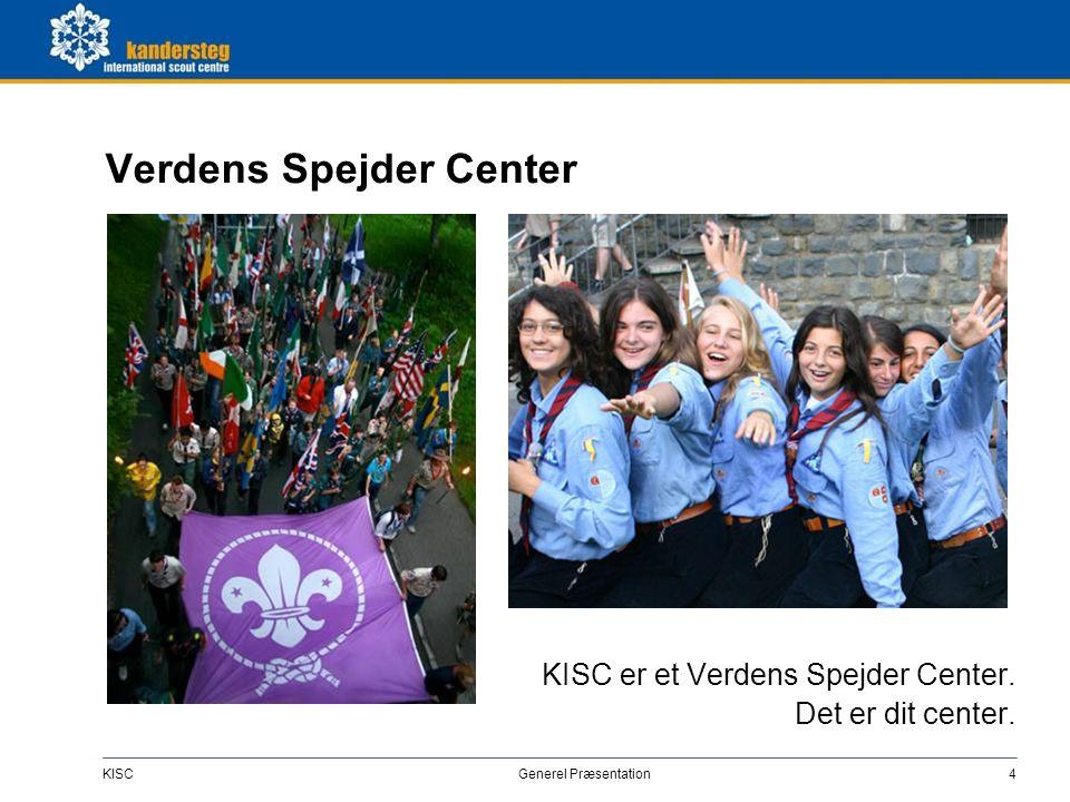 KISC Generel Præsentation4 Verdens Spejder Center KISC er et Verdens Spejder Center. Det er dit center.