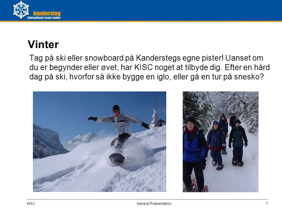 KISC Generel Præsentation7 Vinter Tag på ski eller snowboard på Kanderstegs egne pister! Uanset om du er begynder eller øvet, har KISC noget at tilbyd