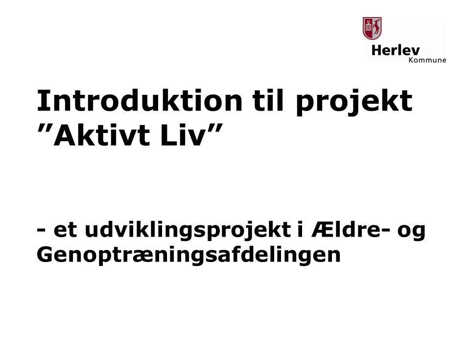 Introduktion til projekt Aktivt Liv - et udviklingsprojekt i Ældre- og Genoptræningsafdelingen