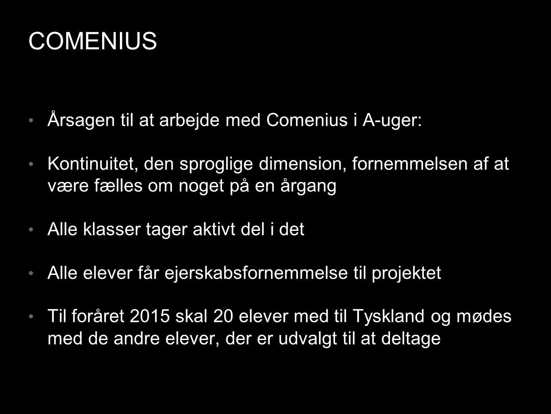 COMENIUS • Årsagen til at arbejde med Comenius i A-uger: • Kontinuitet, den sproglige dimension, fornemmelsen af at være fælles om noget på en årgang • Alle klasser tager aktivt del i det • Alle elever får ejerskabsfornemmelse til projektet • Til foråret 2015 skal 20 elever med til Tyskland og mødes med de andre elever, der er udvalgt til at deltage