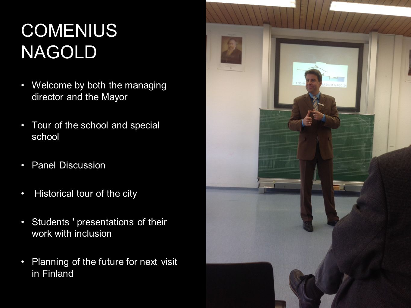 COMENIUS NAGOLD •Welcome by both the managing director and the Mayor •Tour of the school and special school •Panel Discussion • Historical tour of the city •Students presentations of their work with inclusion •Planning of the future for next visit in Finland