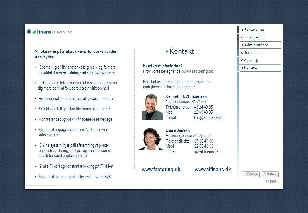 Fakturering Factoring Finansiering Indbetaling Administration Overblik Kontakt www.factoring.dk www.alfinans.dk Vi fokuserer på at skabe værdi for vor