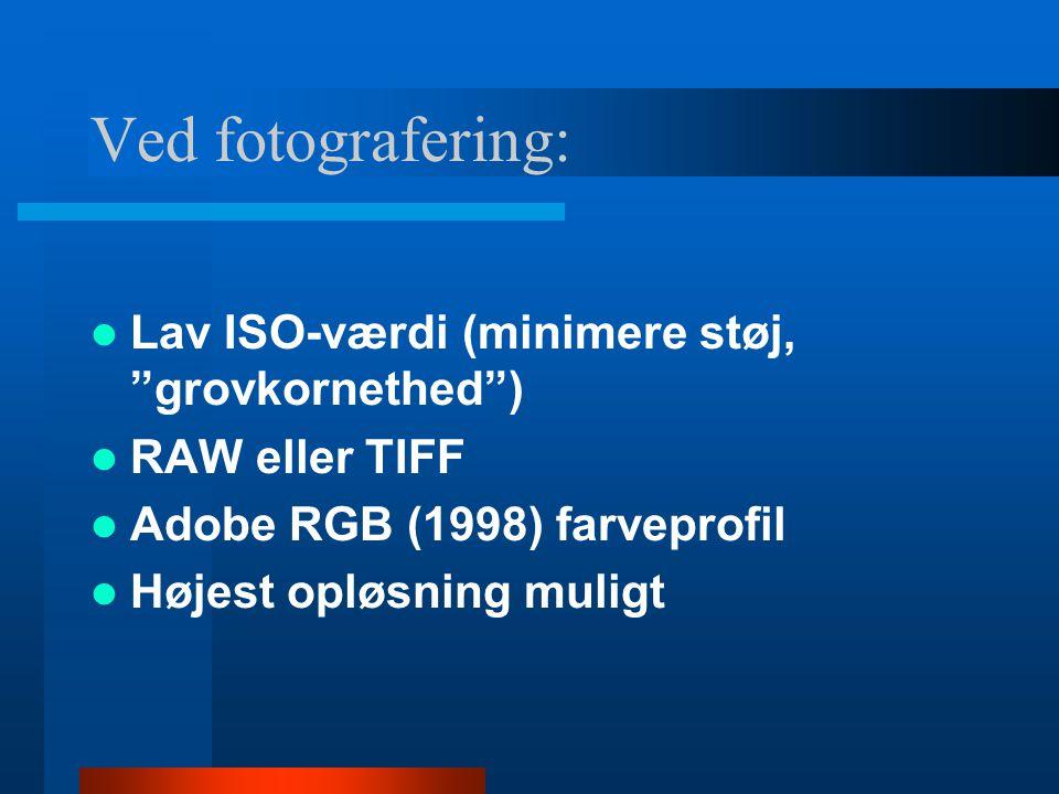 Vælg rigtig dpi - ved out-put  Web 72 dpi  Avis185 dpi  Magasin250 dpi  Bogtryk300 dpi  Printer300 dpi I 100% størrelse