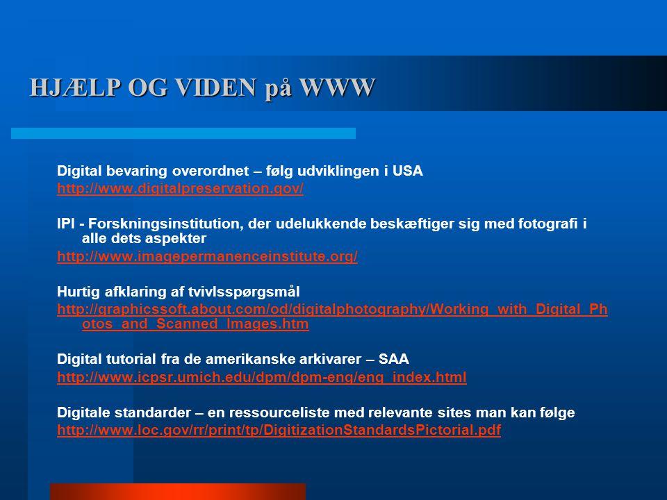 HJÆLP OG VIDEN på WWW Best practices for digital billedbehandling http://www.lib.berkeley.edu/digicoll/bestpractices/image_bp.html http://dlib.cwmars.org/cdm4/images/cwmars_benchmarking.pdf In the picture - Preservation and digitisation of European photographic collections http://www.knaw.nl/ecpa/PUBL/pdf/885.pdf Det Kongelige Bibliotek – Afdelingen for digital bevaring http://www.kb.dk/da/kb/nb/db/index.html Fotograf Vagn Ebbe Kier – ekspert i photoshop, scannere, kalibrering, outputformater m.m.