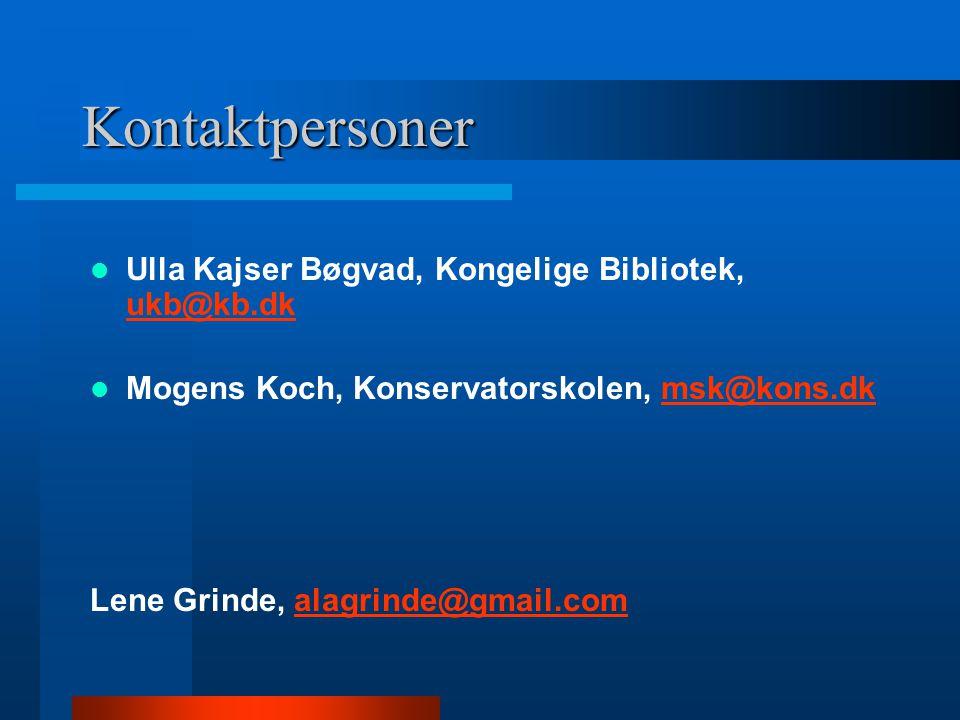 Kontaktpersoner  Ulla Kajser Bøgvad, Kongelige Bibliotek, ukb@kb.dk ukb@kb.dk  Mogens Koch, Konservatorskolen, msk@kons.dkmsk@kons.dk Lene Grinde, a