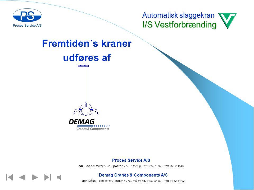 Automatisk slaggekran I/S Vestforbrænding Automatiske slaggekran Demag Cranes & Components A/S adr. Måløv Teknikerby 2 postnr. 2760 Måløv tlf. 44 82 8