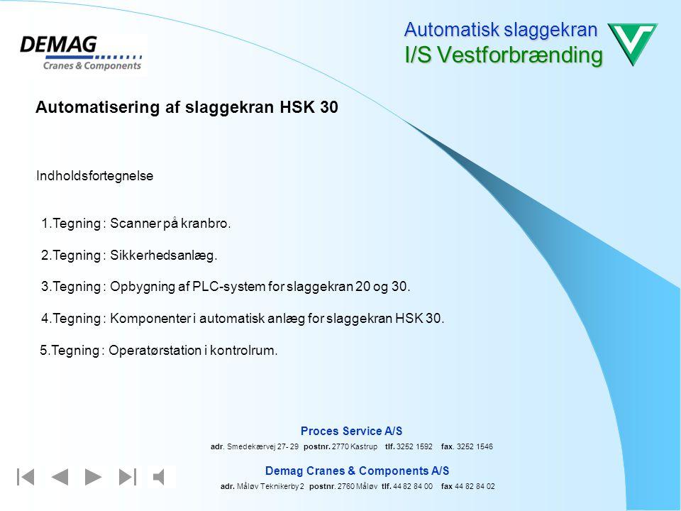 Billede nr. 5. Automatisk slaggekran I/S Vestforbrænding Demag Cranes & Components A/S adr. Måløv Teknikerby 2 postnr. 2760 Måløv tlf. 44 82 84 00 fax