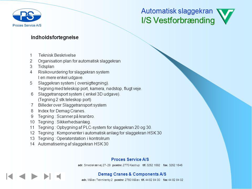 Fremtiden´s Porte udføres af Automatisk slaggekran I/S Vestforbrænding Demag Cranes & Components A/S adr. Måløv Teknikerby 2 postnr. 2760 Måløv tlf. 4