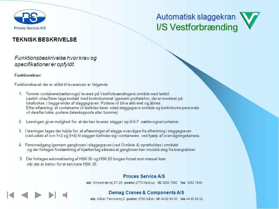 Indholdsfortegnelse 1 Teknisk Beskrivelse 2 Organisation plan for automatisk slaggekran 3 Tidsplan 4 Risikovurdering for slaggekran system I en mere e