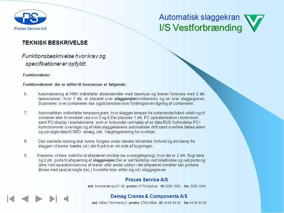 Automatisk slaggekran I/S Vestforbrænding TEKNISK BESKRIVELSE Funktionsbeskrivelse hvor krav og specifikationer er opfyldt. Funktionskrav: Funktionskr