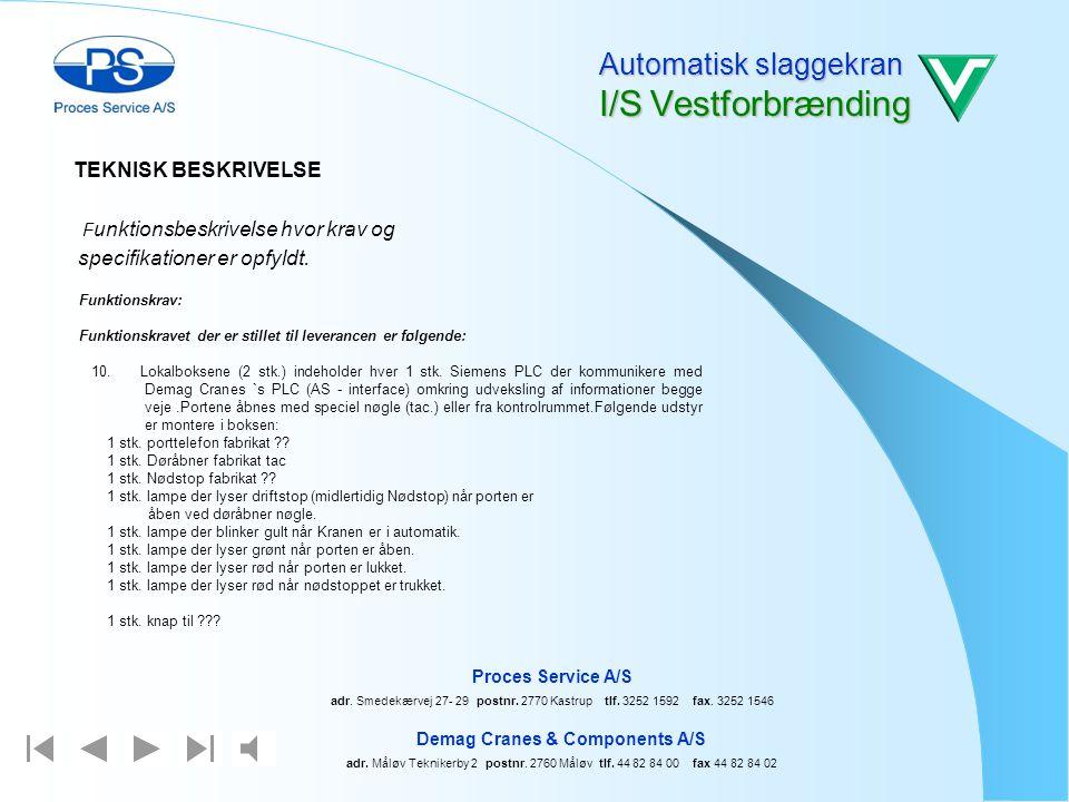 Demag Cranes & Components A/S ard. Måløv Teknikerby 2 postnr. 2760 Måløv tlf. 44 82 84 00 fax 44 82 84 02 Proces Service A/S ard. Smedekærvej 27- 29 p