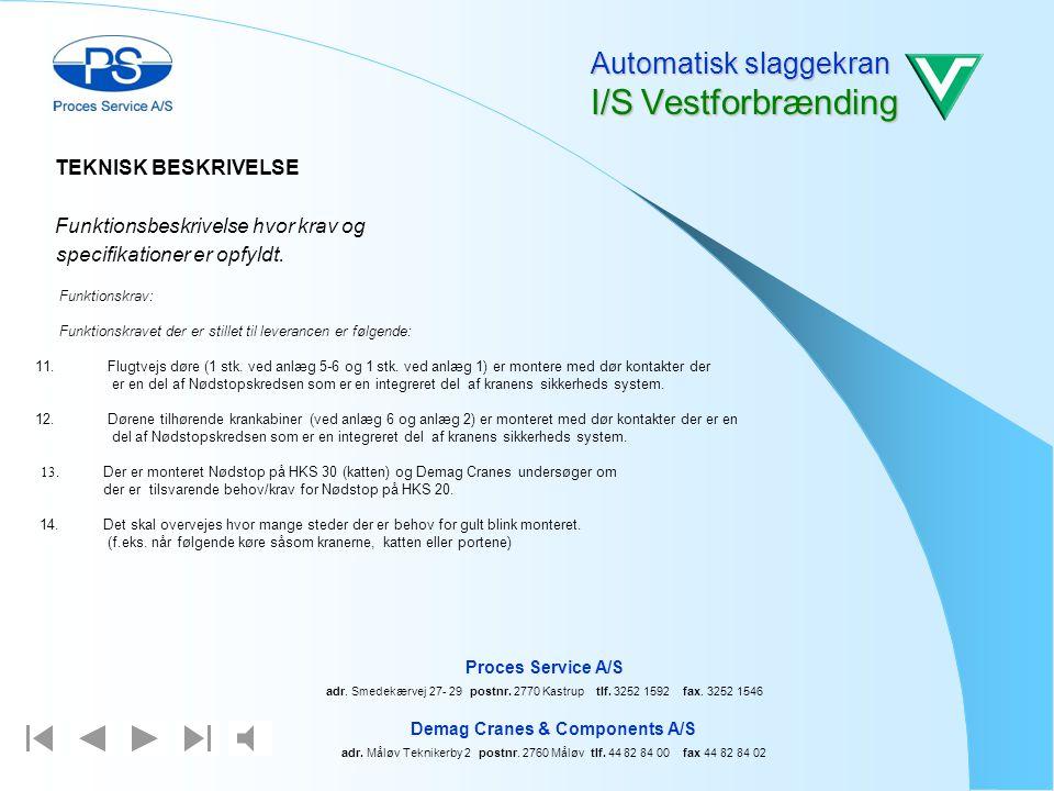 Automatisk slaggekran I/S Vestforbrænding F unktionsbeskrivelse hvor krav og specifikationer er opfyldt. Funktionskrav: Funktionskravet der er stillet