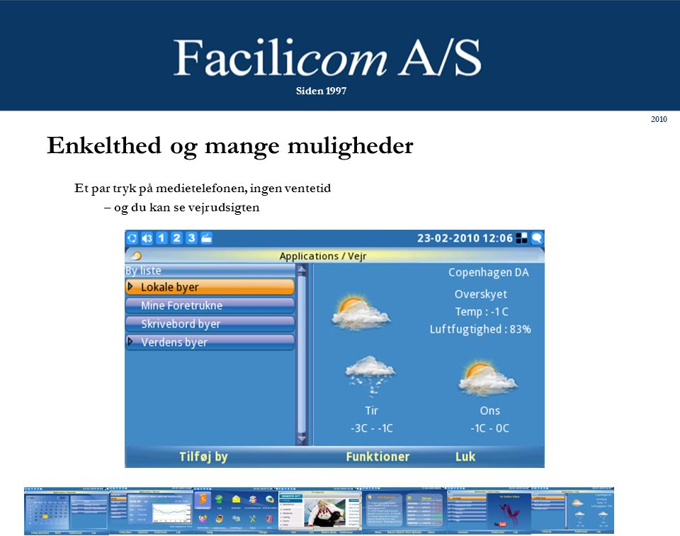Enkelthed og mange muligheder Et par tryk på medietelefonen, ingen ventetid – og du kan se vejrudsigten 2010 Siden 1997