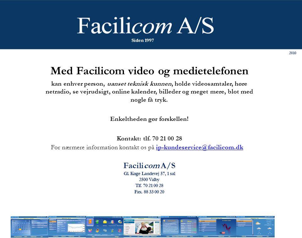 Med Facilicom video og medietelefonen kan enhver person, uanset teknisk kunnen, holde videosamtaler, høre netradio, se vejrudsigt, online kalender, billeder og meget mere, blot med nogle få tryk.