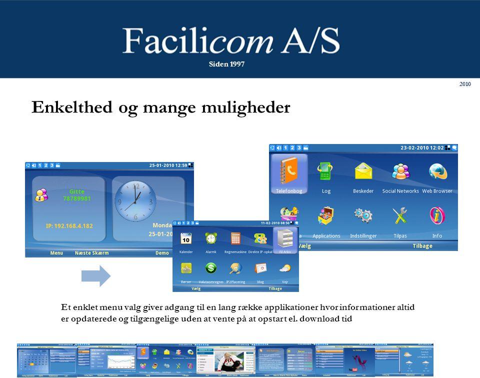 Enkelthed og mange muligheder Et enklet menu valg giver adgang til en lang række applikationer hvor informationer altid er opdaterede og tilgængelige uden at vente på at opstart el.