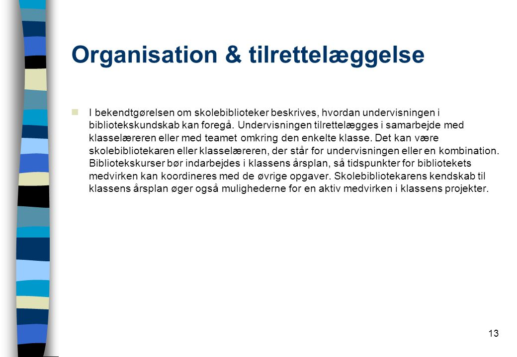 13 Organisation & tilrettelæggelse  I bekendtgørelsen om skolebiblioteker beskrives, hvordan undervisningen i bibliotekskundskab kan foregå.