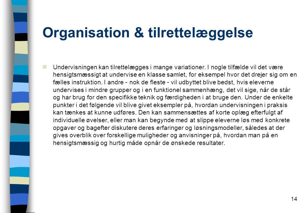 14 Organisation & tilrettelæggelse  Undervisningen kan tilrettelægges i mange variationer.