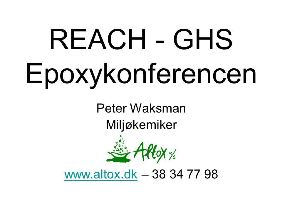 REACH - GHS Epoxykonferencen Peter Waksman Miljøkemiker www.altox.dkwww.altox.dk – 38 34 77 98