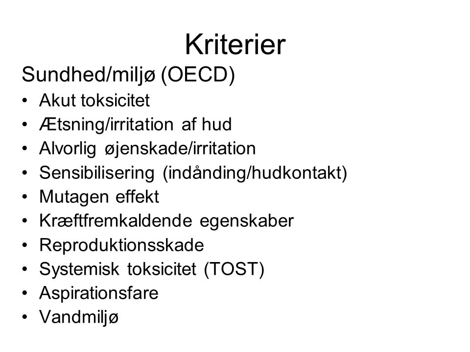 Kriterier Sundhed/miljø (OECD) •Akut toksicitet •Ætsning/irritation af hud •Alvorlig øjenskade/irritation •Sensibilisering (indånding/hudkontakt) •Mut