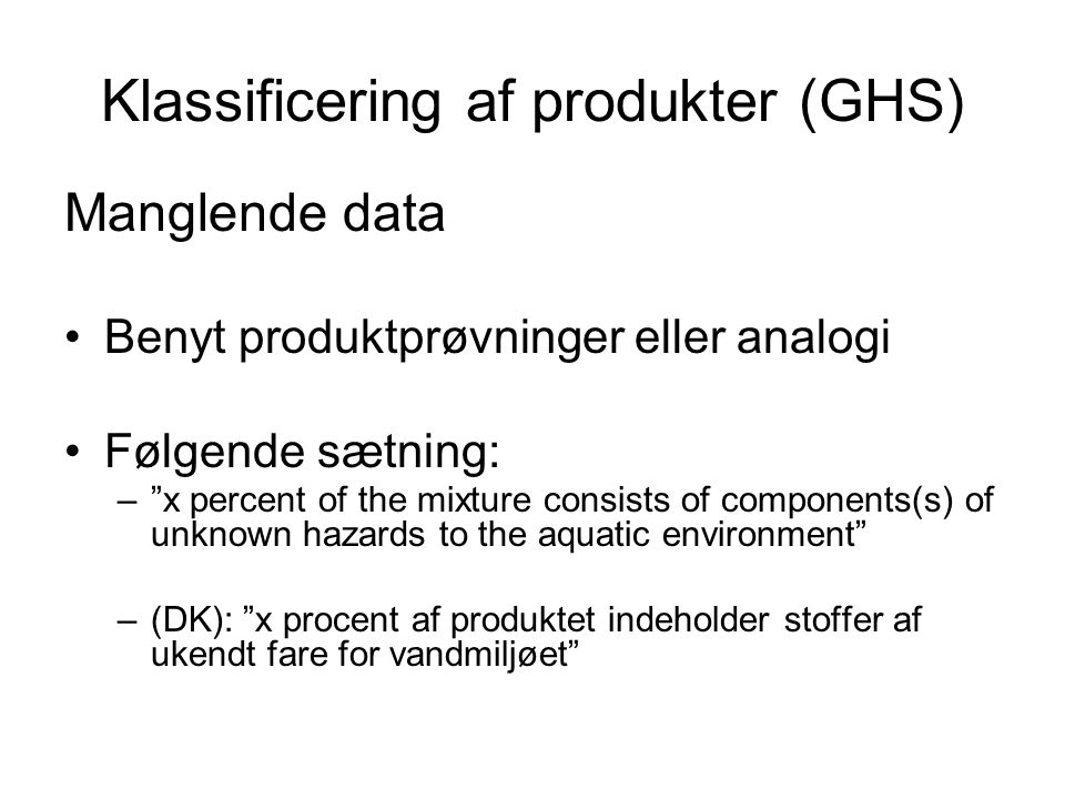 """Klassificering af produkter (GHS) Manglende data •Benyt produktprøvninger eller analogi •Følgende sætning: –""""x percent of the mixture consists of comp"""
