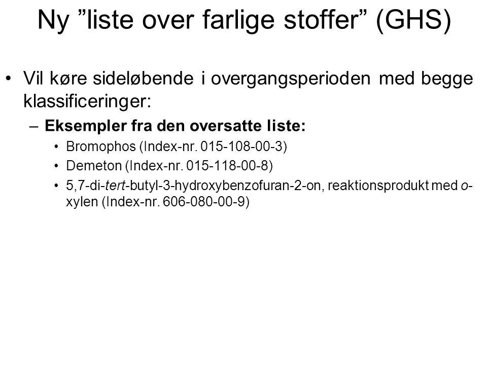 """Ny """"liste over farlige stoffer"""" (GHS) •Vil køre sideløbende i overgangsperioden med begge klassificeringer: –Eksempler fra den oversatte liste: •Bromo"""